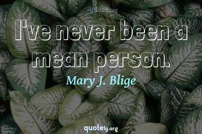 Photo Quote of I've never been a mean person.