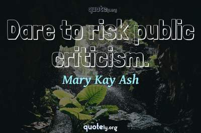 Photo Quote of Dare to risk public criticism.