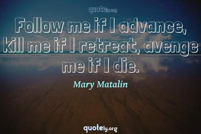 Photo Quote of Follow me if I advance, kill me if I retreat, avenge me if I die.