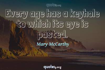 Photo Quote of Every age has a keyhole to which its eye is pasted.