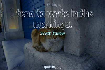 Photo Quote of I tend to write in the mornings.