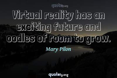 Photo Quote of Virtual reality has an exciting future and oodles of room to grow.
