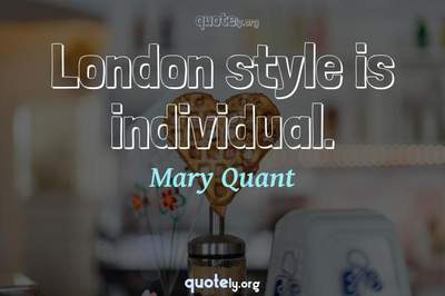 Photo Quote of London style is individual.