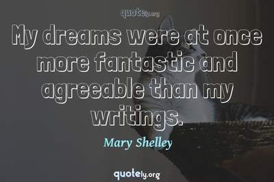 Photo Quote of My dreams were at once more fantastic and agreeable than my writings.