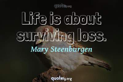 Photo Quote of Life is about surviving loss.