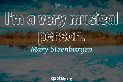 Photo Quote of I'm a very musical person.