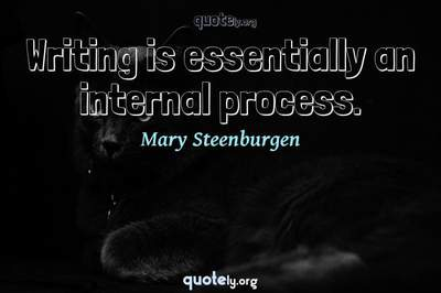 Photo Quote of Writing is essentially an internal process.