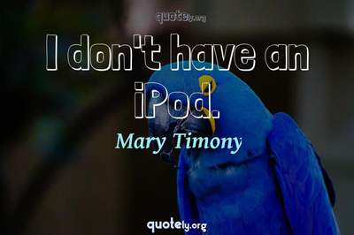 Photo Quote of I don't have an iPod.