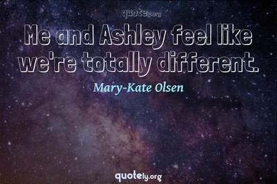 Photo Quote of Me and Ashley feel like we're totally different.