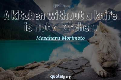 Photo Quote of A kitchen without a knife is not a kitchen.