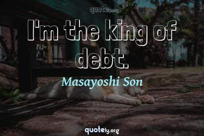 Photo Quote of I'm the king of debt.