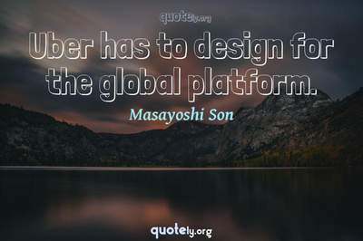 Photo Quote of Uber has to design for the global platform.