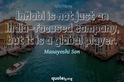 Photo Quote of InMobi is not just an India-focused company, but it is a global player.