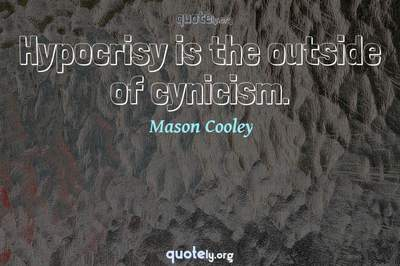 Photo Quote of Hypocrisy is the outside of cynicism.