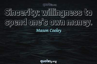 Photo Quote of Sincerity: willingness to spend one's own money.