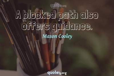 Photo Quote of A blocked path also offers guidance.
