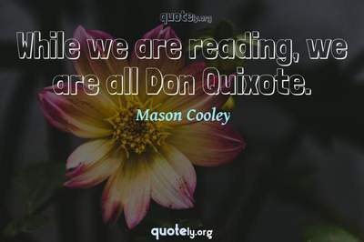 Photo Quote of While we are reading, we are all Don Quixote.