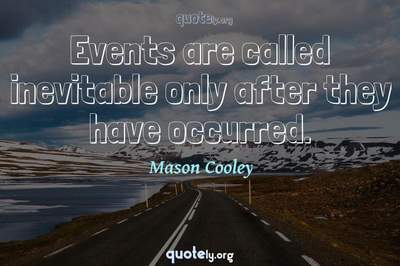 Photo Quote of Events are called inevitable only after they have occurred.
