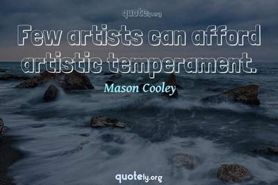 Photo Quote of Few artists can afford artistic temperament.