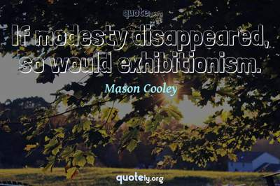 Photo Quote of If modesty disappeared, so would exhibitionism.