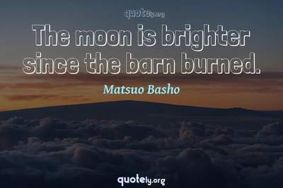 Photo Quote of The moon is brighter since the barn burned.