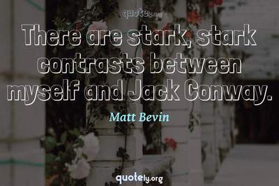 Photo Quote of There are stark, stark contrasts between myself and Jack Conway.