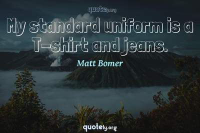 Photo Quote of My standard uniform is a T-shirt and jeans.