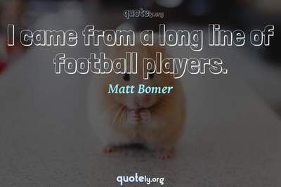 Photo Quote of I came from a long line of football players.