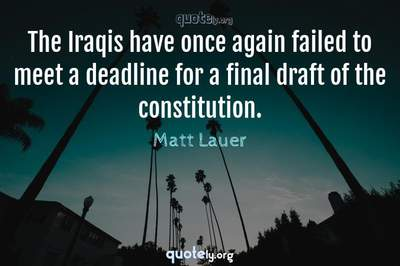 Photo Quote of The Iraqis have once again failed to meet a deadline for a final draft of the constitution.