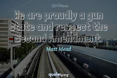 Photo Quote of We are proudly a gun state and respect the Second Amendment.