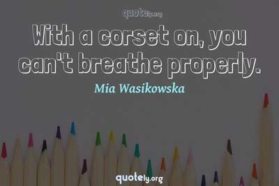 Photo Quote of With a corset on, you can't breathe properly.