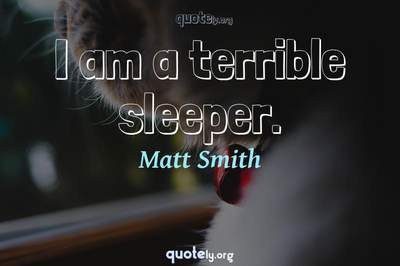 Photo Quote of I am a terrible sleeper.