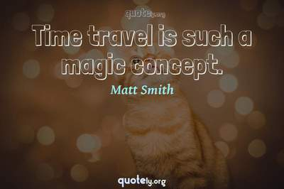 Photo Quote of Time travel is such a magic concept.