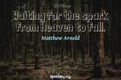 Photo Quote of Waiting for the spark from heaven to fall.