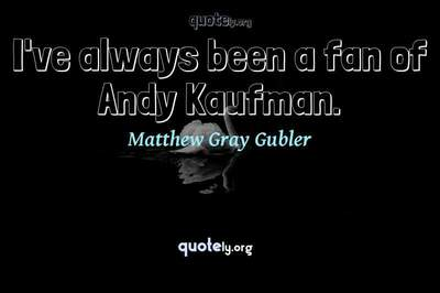 Photo Quote of I've always been a fan of Andy Kaufman.