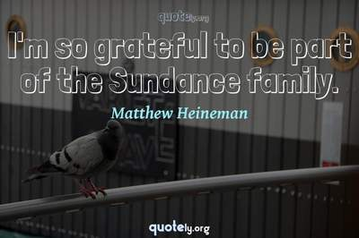 Photo Quote of I'm so grateful to be part of the Sundance family.
