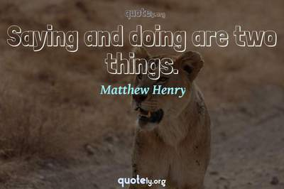 Photo Quote of Saying and doing are two things.
