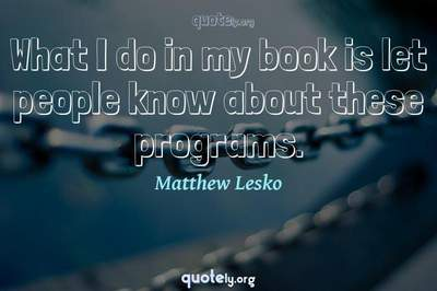 Photo Quote of What I do in my book is let people know about these programs.