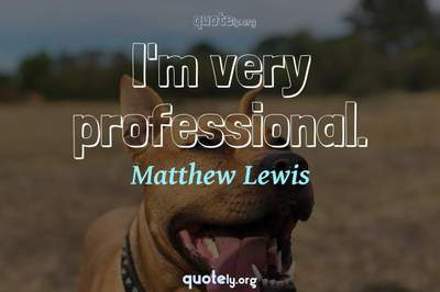 Photo Quote of I'm very professional.