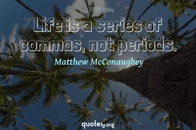 Photo Quote of Life is a series of commas, not periods.
