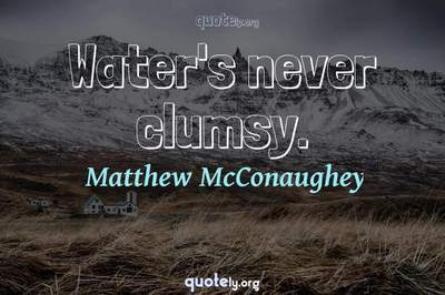 Photo Quote of Water's never clumsy.