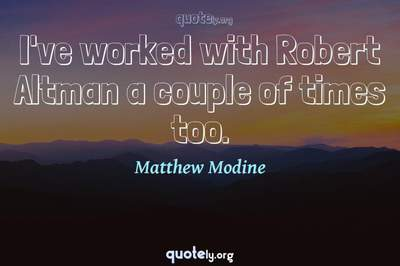 Photo Quote of I've worked with Robert Altman a couple of times too.
