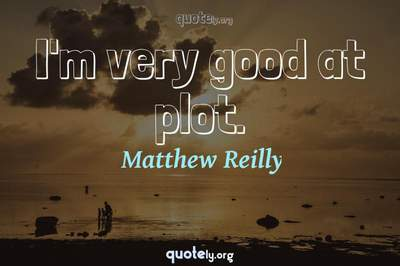 Photo Quote of I'm very good at plot.