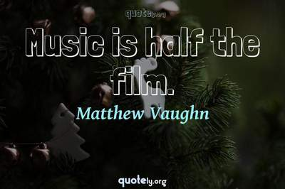 Photo Quote of Music is half the film.