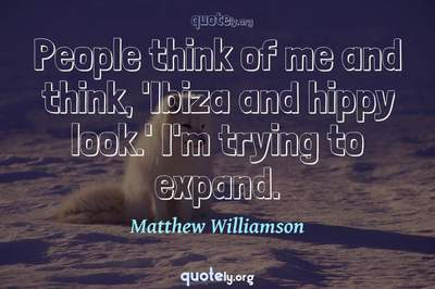 Photo Quote of People think of me and think, 'Ibiza and hippy look.' I'm trying to expand.