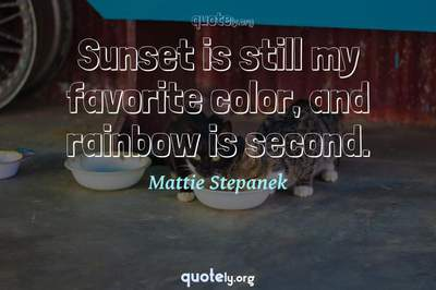 Photo Quote of Sunset is still my favorite color, and rainbow is second.