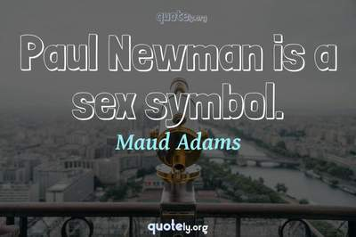 Photo Quote of Paul Newman is a sex symbol.