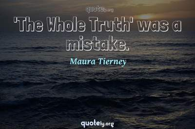 Photo Quote of 'The Whole Truth' was a mistake.