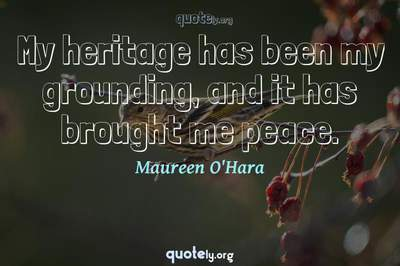 Photo Quote of My heritage has been my grounding, and it has brought me peace.