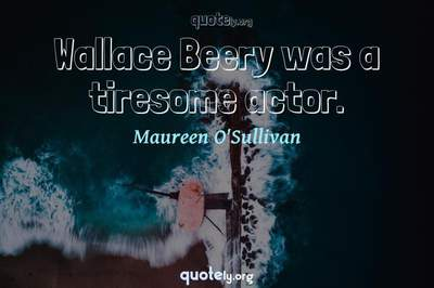Photo Quote of Wallace Beery was a tiresome actor.